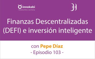 Finanzas Descentralizadas (DEFI) e inversión 🎤 Entrevista a Pepe Díaz – Episodio 103 Podcast Innokabi